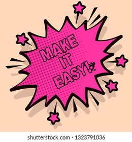 Handwriting text Make It Easy. Concept meaning Smart approach Effortless Free from worries or difficulties.