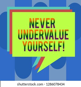 Handwriting text Never Undervalue Yourself. Concept meaning Certainly not underestimate your real worth Stack of Speech Bubble Different Color Blank Colorful Piled Text Balloon.
