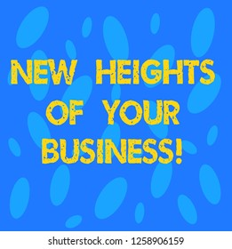 Handwriting text New Heights Of Your Business. Concept meaning Achieving goals fast growing up company Seamless Random Oval Shape Blank Copy Space for Poster Presentation Card.