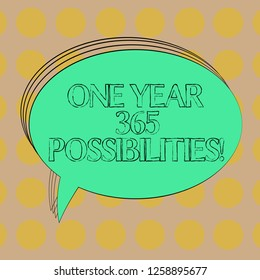 Handwriting text One Year 365 Possibilities. Concept meaning Fresh new start Opportunities Motivation Blank Oval Outlined Solid Color Speech Bubble Empty Text Balloon photo.