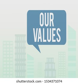 Handwriting text Our Values. Concept meaning list of morals companies or individuals commit to do them Outdoor Cityscape Urban View Skyscrapers in Pastel Blue Unclouded Skies.