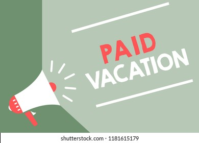 Handwriting text Paid Vacation. Concept meaning Sabbatical Weekend Off Holiday Time Off Benefits Megaphone loudspeaker green background important message speaking loud.