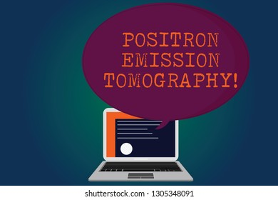 Handwriting text Positron Emission Tomography. Concept meaning Nuclear medicine functional imaging technique Certificate Layout on Laptop Screen and Blank Halftone Color Speech Bubble.