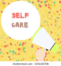 Handwriting text Self Care. Concept meaning the practice of taking action to improve one s is own health Hand Holding Loudhailer Empty Round Speech Text Balloon Announcement New.