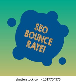 Handwriting text Seo Bounce Rate. Concept meaning Search engine optimization visitors navigate off the site Blank Deformed Color Round Shape with Small Circles Abstract photo.