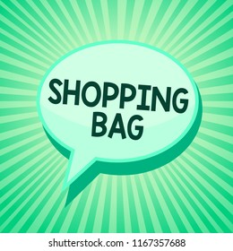 Handwriting text Shopping Bag. Concept meaning Containers for carrying personal possessions or purchases Green speech bubble message reminder rays shadow important intention saying.