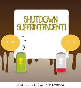 Handwriting text Shutdown Superintendent. Concept meaning demonstrating who analysisages organization or activity Fully Charged and Discharged Battery with Two Colorful Emoji Speech Bubble.