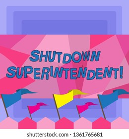 Handwriting text Shutdown Superintendent. Concept meaning demonstrating who analysisages organization or activity Blank Solid Colorful Pennant Streamer Flag on Stick Mounted on Picket Fence.