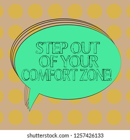 Handwriting text Step Out Of Your Comfort Zone. Concept meaning Do different things leave the routine Blank Oval Outlined Solid Color Speech Bubble Empty Text Balloon photo.