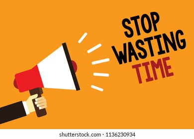Handwriting text Stop Wasting Time. Concept meaning Organizing Management Schedule lets do it Start Now Symbol alarming warning announcement speaker signal indication script.