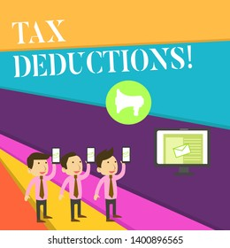 Handwriting text Tax Deductions. Concept meaning reduction income that is able to be taxed of expenses.