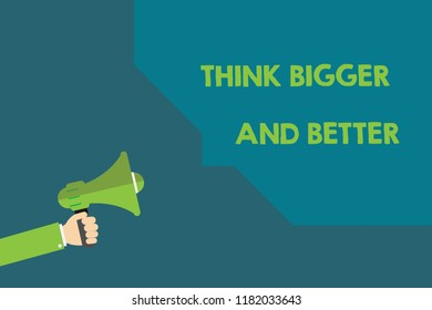 Handwriting text Think Bigger And Better. Concept meaning no Limits be Open minded Positivity Big Picture