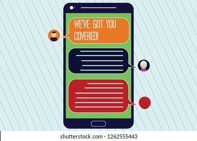 Handwriting text We Ve Got You Covered. Concept meaning Insurance business and demonstratingal protection service Mobile Messenger Screen with Chat Heads and Blank Color Speech Bubbles.