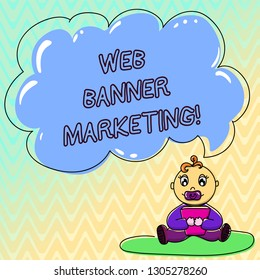 Handwriting text Web Banner Marketing. Concept meaning entails to embed an advertisement in a web page Baby Sitting on Rug with Pacifier Book and Blank Color Cloud Speech Bubble.