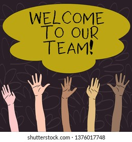 Handwriting text Welcome To Our Team. Concept meaning introducing another demonstrating to your team mates Multiracial Diversity Hands Raising Upward Reaching for Colorful Big Cloud.