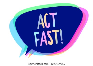 Handwriting text writing Act Fast. Concept meaning Voluntarily move in the highest state of speed initiatively Speech bubble idea message reminder blue shadows important intention saying.