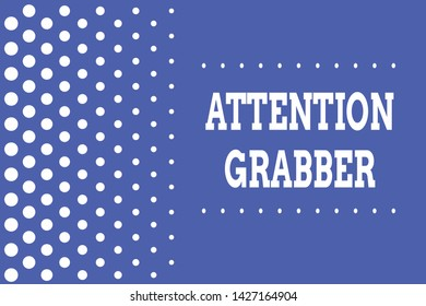 Handwriting text writing Attention Grabber. Concept meaning Deanalysisding notice mainly by being prominent or outlandish Decreasing points size background other half without drawing. Polka dots.