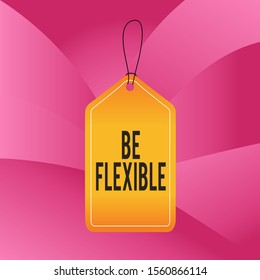 Handwriting text writing Be Flexible. Concept meaning able to be easily modified to respond to altered circumstances Empty tag blank space colorful background label rectangle attached string.