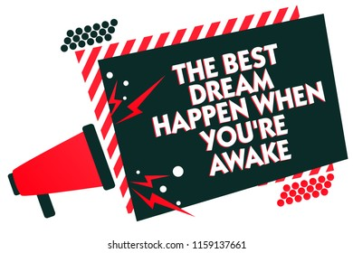 Handwriting text writing The Best Dream Happen When You re are Awake. Concept meaning Dreams come true Have to believe Megaphone loudspeaker red striped frame important message speaking loud.