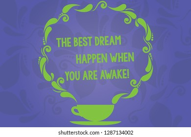 Handwriting text writing The Best Dream Happen When You Are Awake. Concept meaning Stop dreaming start acting Cup and Saucer with Paisley Design as Steam icon on Blank Watermarked Space.