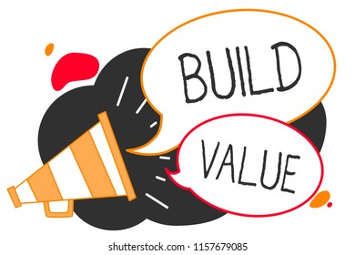 Handwriting text writing Build Value. Concept meaning efficient enough way that it will generate profit after cost Megaphone loudspeaker speech bubbles important message speaking out loud.
