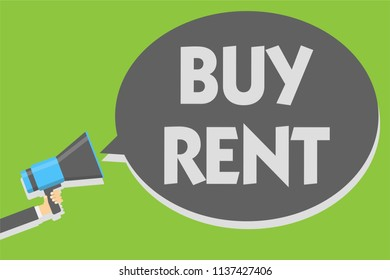 Handwriting text writing Buy Rent. Concept meaning choosing between purchasing something or paying for usage Man holding megaphone loudspeaker speech bubble message speaking loud.