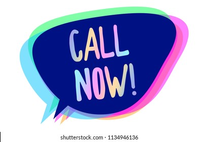 Handwriting text writing Call Now. Concept meaning To immediately contact a person using telecom devices with accuracy Speech bubble idea message reminder blue shadows important intention saying.