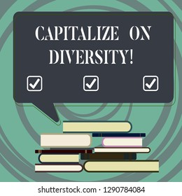 Handwriting text writing Capitalize On Diversity. Concept meaning Bringing together workers with different ethnicity Uneven Pile of Hardbound Books and Blank Rectangular Color Speech Bubble.