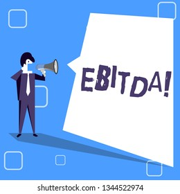 Handwriting text writing Ebitda. Concept meaning Earnings Before Interest Taxes Depreciation Amortization Abbreviation Businessman Shouting on Megaphone and Blank White Uneven Shape Speech Bubble.