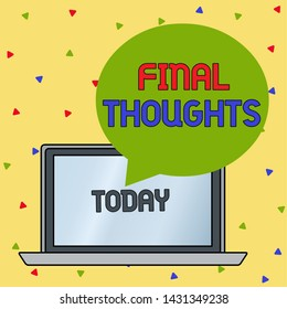 Handwriting text writing Final Thoughts. Concept meaning the conclusion or last few sentences within your conclusion Round Shape Empty Speech Bubble Floating Over Open Laptop Colored Backdrop.