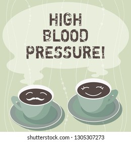 Handwriting text writing High Blood Pressure. Concept meaning force pushing against walls of your blood vessels Sets of Cup Saucer for His and Hers Coffee Face icon with Blank Steam.