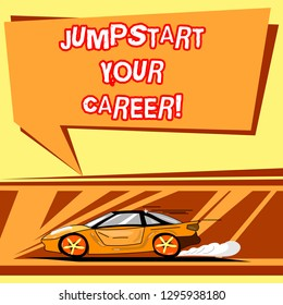 Handwriting text writing Jumpstart Your Career. Concept meaning Make it work successfully after a period of failure Car with Fast Movement icon and Exhaust Smoke Blank Color Speech Bubble.