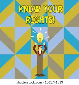 Handwriting text writing Know Your Rights. Concept meaning must have knowledge about what you owe to community Businessman Standing Raising Arms Upward with Lighted Bulb Icon on his Head.