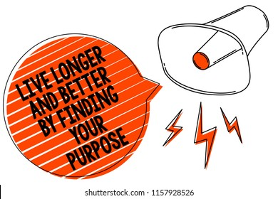 Handwriting text writing Live Longer And Better By Finding Your Purpose. Concept meaning Look for a goal set mission Megaphone loudspeaker orange speech bubble stripes important loud message.