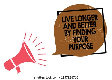 Handwriting text writing Live Longer And Better By Finding Your Purpose. Concept meaning Look for a goal set mission Megaphone loudspeaker speaking loud screaming frame brown speech bubble.