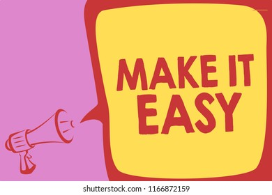 Handwriting text writing Make It Easy. Concept meaning Smart approach Effortless Free from worries or difficulties Megaphone loudspeaker speech bubble important message speaking out loud.