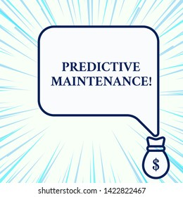 Handwriting text writing Predictive Maintenance. Concept meaning Predict when Equipment Failure condition might occur Isolated front view speech bubble pointing down dollar USD money bag icon.