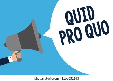 Handwriting text writing Quid Pro Quo. Concept meaning A favor or advantage granted or expected in return of something Man holding megaphone loudspeaker speech bubble message speaking loud.