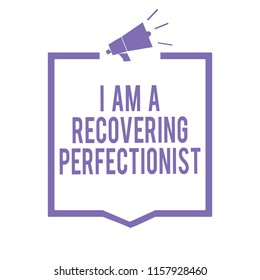 Handwriting text writing I Am A Recovering Perfectionist. Concept meaning Obsessive compulsive disorder recovery Megaphone loudspeaker purple frame communicating important information.