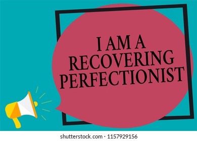 Handwriting text writing I Am A Recovering Perfectionist. Concept meaning Obsessive compulsive disorder recovery Megaphone loudspeaker screaming turquoise background frame speech bubble.
