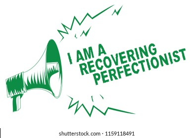 Handwriting text writing I Am A Recovering Perfectionist. Concept meaning Obsessive compulsive disorder recovery Green megaphone loudspeaker important message screaming speaking loud.