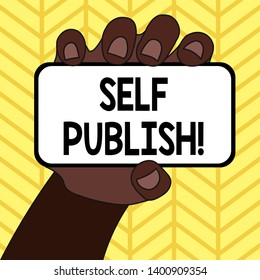 Handwriting text writing Self Publish. Concept meaning writer publish piece of ones work independently at own expense.