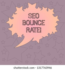 Handwriting text writing Seo Bounce Rate. Concept meaning Search engine optimization visitors navigate off the site Blank Oval Color Speech Bubble with Stars as Outline photo Text Space.