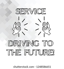 Handwriting text writing Service Driving To The Future. Concept meaning Modern technologies assistance services Hu analysis Hands Clapping with Sound on Geometrical Shapes.