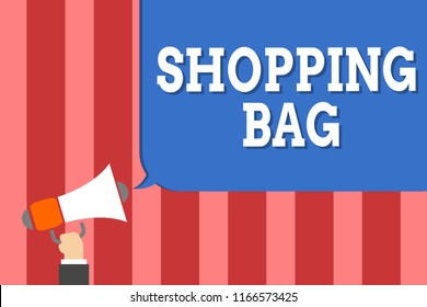 Handwriting text writing Shopping Bag. Concept meaning Containers for carrying personal possessions or purchases Man holding megaphone loudspeaker speech bubble message speaking loud.