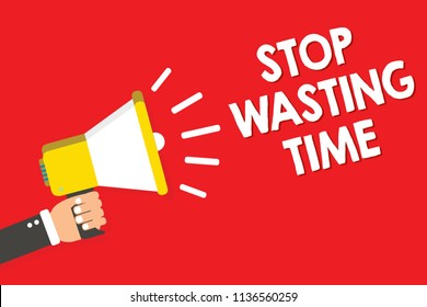 Handwriting text writing Stop Wasting Time. Concept meaning Organizing Management Schedule lets do it Start Now Warning announcement symbol alarming speaker signal indication script.