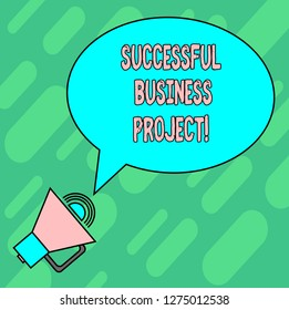 Handwriting text writing Successful Business Project. Concept meaning Achieving project objectives within schedule Blank Oval Outlined Speech Bubble Text Balloon Megaphone with Sound icon.