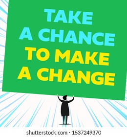 Handwriting text writing Take A Chance To Make A Change. Concept meaning dont lose opportunity to reach bigger things Back view standing short hair woman dress hands up holding blank rectangle.
