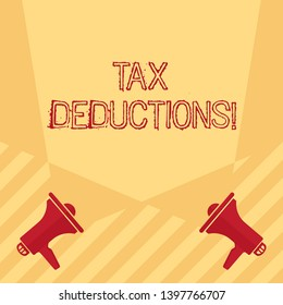 Handwriting text writing Tax Deductions. Concept meaning amount or cost that can be subtracted from someone s is income Blank Double Spotlight Crisscrossing Upward from Two Megaphones on the Floor.