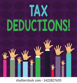 Handwriting text writing Tax Deductions. Concept meaning reduction income that is able to be taxed of expenses Hands of Several Businessmen Raising Up Above the Head, Palm Facing Front.